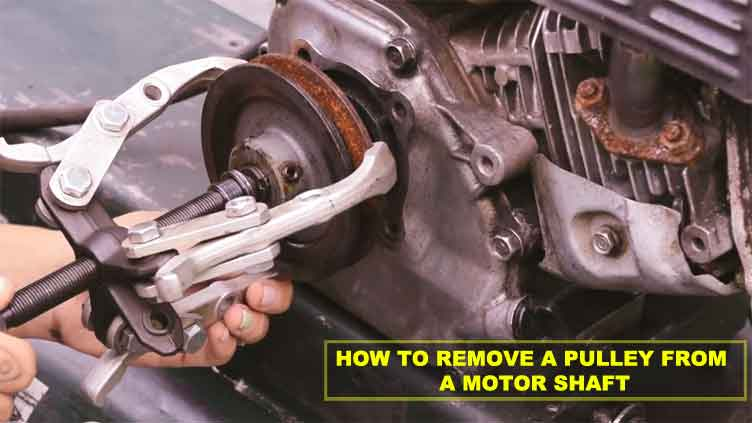 How to Remove a Pulley From a Motor Shaft?