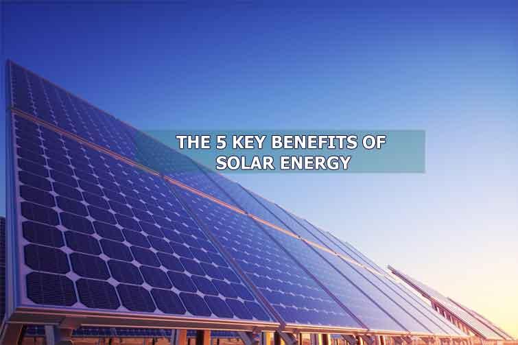 The 5 Key Benefits Of Solar Energy