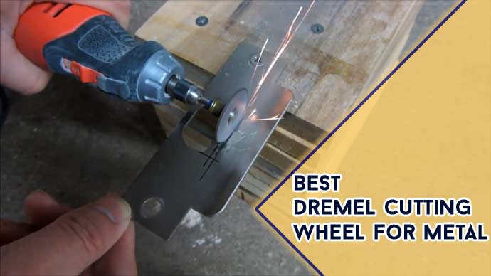Best Dremel Cutting Wheel For Metal in 2021 [Top 5 Model]