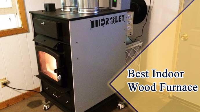 Best Indoor Wood Furnace in 2021 | Top 6 Picks by An Expert