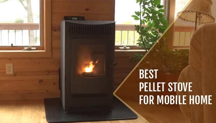 Best Pellet Stove For Mobile Home : Top 8 Picks for 2021