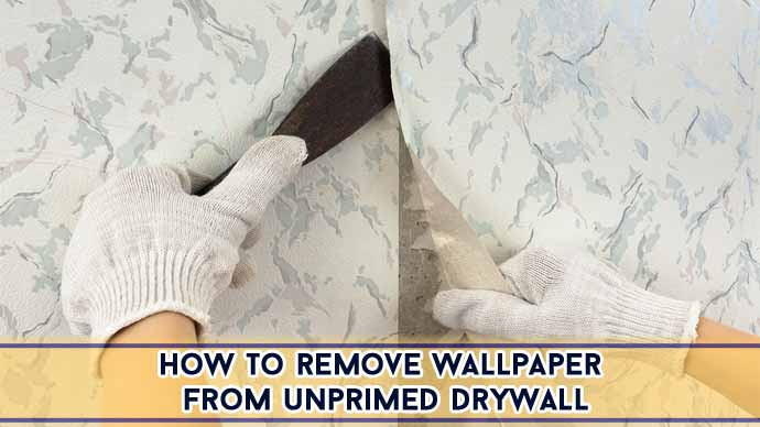 How To Remove Wallpaper From Unprimed Drywall : 2 DIY Methods