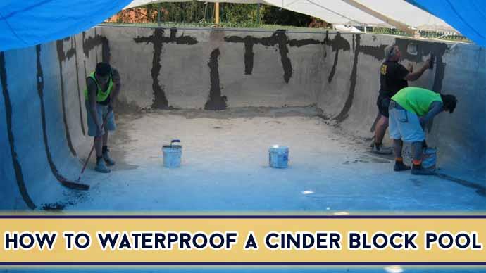 How to Waterproof a Cinder Block Pool: Easy 13 DIY Steps