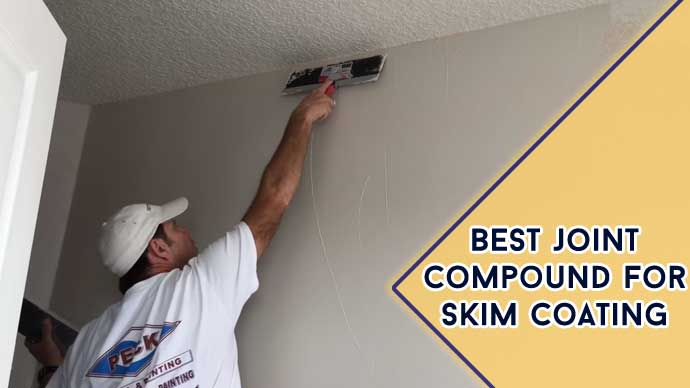Best Joint Compound For Skim Coating: Top 7 Picks for 2021