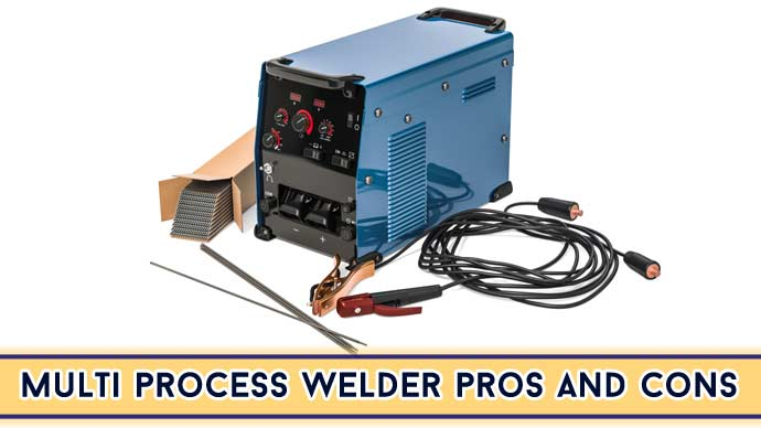 Multi Process Welder Pros And Cons [Fully Explained]