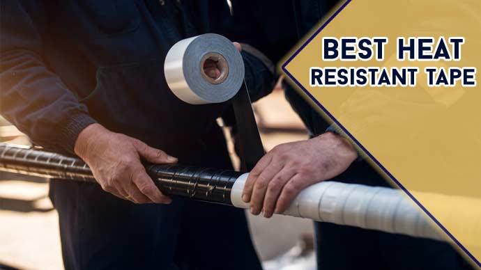 Best Heat Resistant Tape Reviews in 2021   Top 10 Picks