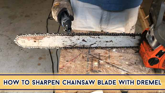 How to Sharpen Chainsaw Blade With Dremel : 7 Steps Guide