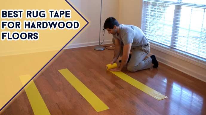 Best Rug Tape for Hardwood Floors in 2021 [ Top 7 Picks ]